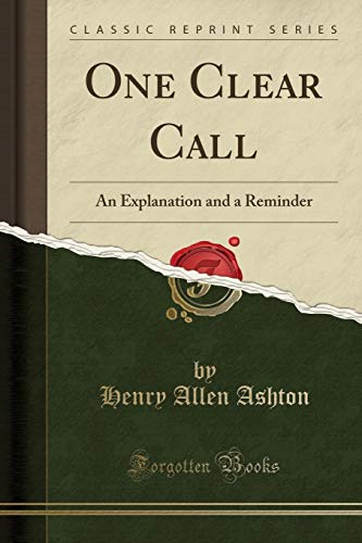 One Clear Call: An Explanation and a Reminder (Classic Reprint)