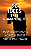 98 IDEES TRES ROMANTIQUES POUR SURPRENDRE AGREABLEMENT VOTRE PARTENAIRE (French Edition)