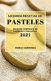 MEJORES RECETAS DE PASTELES 2021 (BEST CAKE RECIPES 2021 SPANISH EDITION): RECETAS SABROSAS DE PASTELES Y GALLETAS