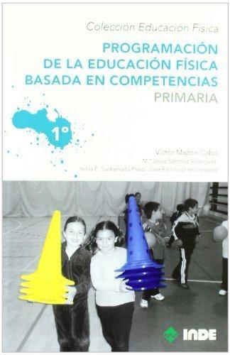 Programación de la educación física basada en competencias. Primaria. 1º by Víctor;Santamarta Pérez, Jesús Eduardo;Sánchez Rodriguez, Mª Jesús;Uriel González, José Ramón Mazón Cobo(2010-01-09)