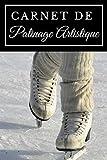 Carnet de Patinage Artistique: Carnet de Patinage I Carnet de suivi I Carnet d'entrainement I Carnet pour Adultes, Ados, Enfants I
