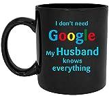 Regali per Il Marito Non Ho Bisogno di Google Mio Marito sa Tutto Tazza da caffè in Ceramica Bianca (11 Once) Tazza da tè - Regalo per Compleanno, Anniversario, San Valentino