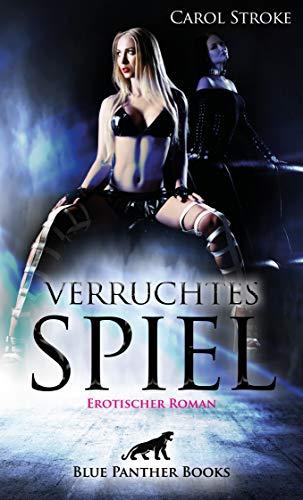 Verruchtes Spiel   Erotischer Roman: Sie entdeckt Sexualität und Lust sowie die Intensität ihrer eigenen Begierden ...