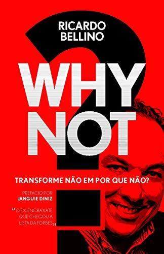 WHY NOT?: Transforme Não em Por Que Não?