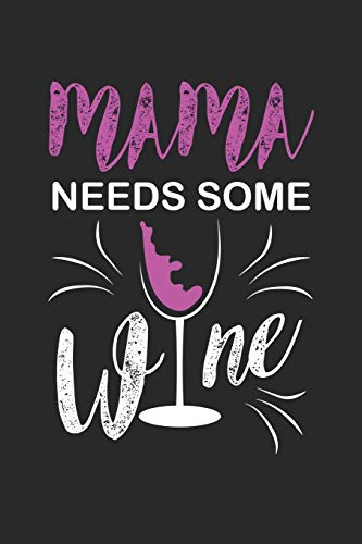 "Mama needs some Wine: Mama needs some Wine Notebook or Gift for Wine with 110 blank Guitar Tab Pages in 6""x 9"" Wine journal for drinking Notebook"