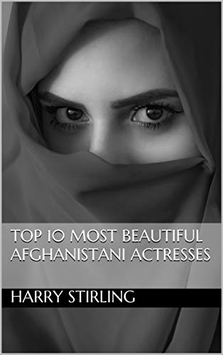 Top 10 Most Beautiful Afghanistani Actresses (English Edition)