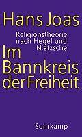 Im Bannkreis der Freiheit: Religionstheorie nach Hegel und Nietzsche
