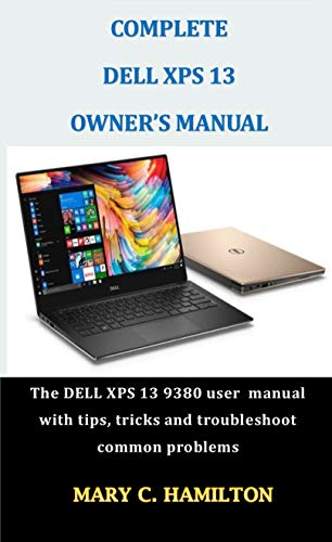 COMPLETE DELL XPS 13 OWNER'S MANUAL: The DELL XPS 13 9380 user manual with tips, tricks and troubleshoot common problems