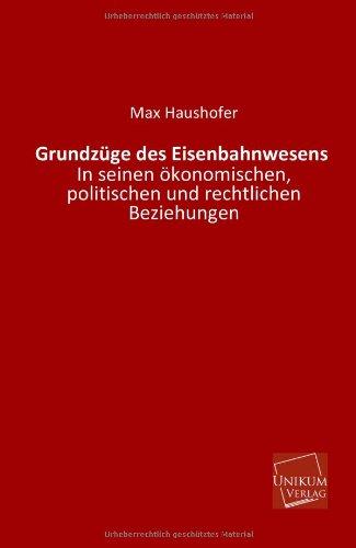 Grundzüge des Eisenbahnwesens: In seinen ökonomischen, politischen und rechtlichen Beziehungen