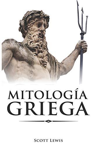 Mitología Griega: Historias Clásicas de los Dioses Griegos, Diosas, Héroes y Monstruos (Mitología Clásica)