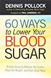 60 Ways to Lower Your Blood Sugar: Simple Steps to Reduce the Carbs, Shed the Weight, and Feel Great...