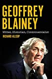 Geoffrey Blainey: Writer, Historian, Controversialist (Australian History)