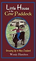 Little House in the Cow Paddock: Growing Up in New Zealand (2)