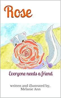 Rose: Everyone needs a friend by [Melanie Ann]