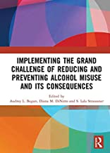 Implementing the Grand Challenge of Reducing and Preventing Alcohol Misuse and its Consequences (English Edition)