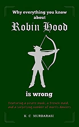 Why Everything You Know about Robin Hood Is Wrong