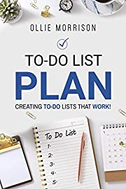To-Do List Plan: Creating To-Do Lists that Work!