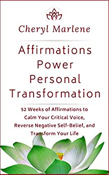 Affirmations Power Personal Transformation: 52 Weeks of Affirmations to Calm Your Critical Voice, Reverse Negative Self Belief, and Transform Your Life by [Cheryl Marlene]