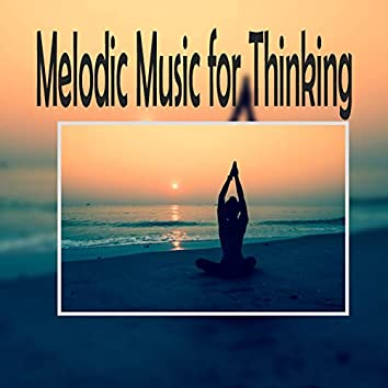 Melodic Music For Thinking
