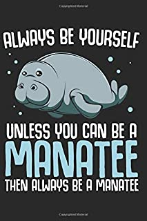 Always Be Yourself Unless You Can Be A Manatee: Best Animal Lover Gift Ideas Funny Quotes Jokes Composition College Notebook and Diary to Write In / 120 Pages of Ruled Lined & Blank Paper / 6