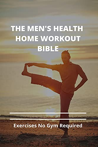 The Men's Health Home Workout Bible: Exercises No Gym Required: Home Workout Equipment
