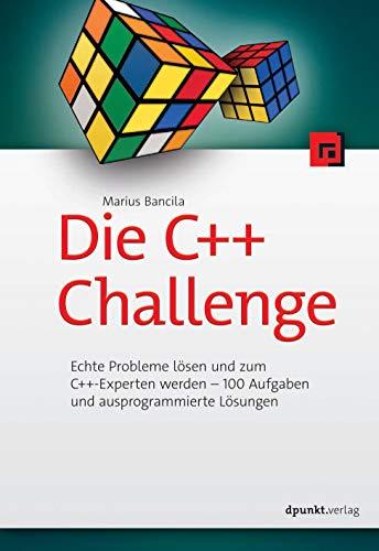 Die C++-Challenge: Echte Probleme lösen und zum C++-Experten werden - 100 Aufgaben und ausprogrammierte Lösungen