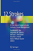 12 Strokes: A Case-based Guide to Acute Ischemic Stroke Management