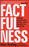 Factfulness: Ten Reasons We're Wrong About The World - And Why Things Are Better Than You Think - Hans Rosling