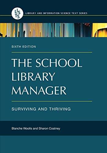 Compare Textbook Prices for The School Library Manager: Surviving and Thriving Library and Information Science Text 6 Edition ISBN 9781440852565 by Woolls, Blanche