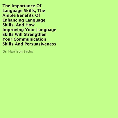 The Importance of Language Skills, the Ample Benefits of Enhancing Language Skills, and How Improving Your Language Skills Will Strengthen Your Communication Skills and Persuasiveness Titelbild