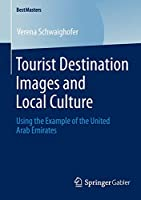 Tourist Destination Images and Local Culture: Using the Example of the United Arab Emirates (BestMasters)
