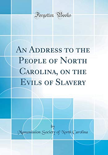 An Address to the People of North Carolina, on the Evils of Slavery (Classic Reprint) PDF Books