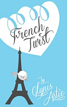 French Twist (The French Twist Series Book 1) by [Glynis Astie]