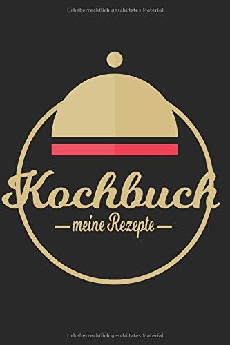 MEIN KOCHBUCH: Dein personalisiertes Kochbuch zum selbst eintragen. 6x9