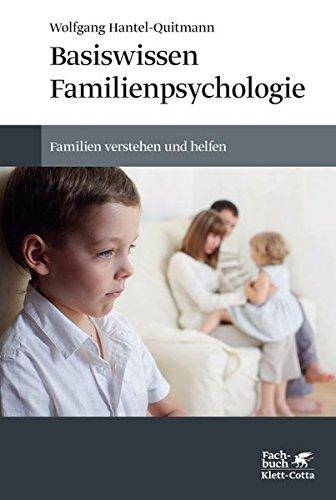 Basiswissen Familienpsychologie: Familien verstehen und helfen