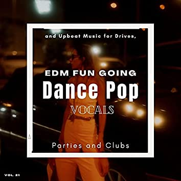 Dance Pop Vocals: EDM Fun Going And Upbeat Music For Drives, Parties And Clubs, Vol. 21