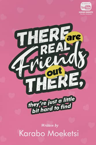 There are real friends out there,: they're just a little bit hard to find