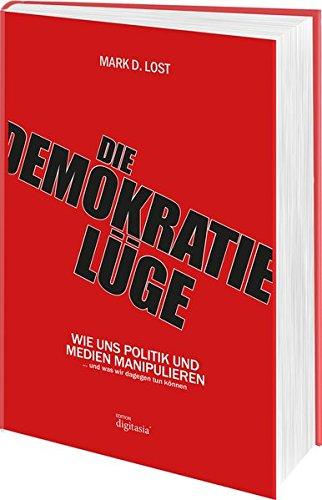 Die Demokratielüge - Wie uns Politik und Medien manipulieren (und was wir dagegen tun können) (Gebundene Ausgabe)