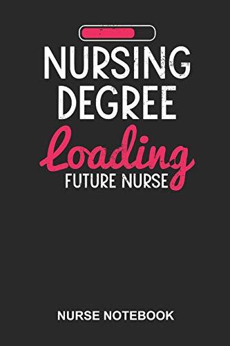 Nurse Notebook: Blank Log Book For Nursemaid Or Nurse Practitioner: Future Nurse Journal | Nursing Degree Loading Gift