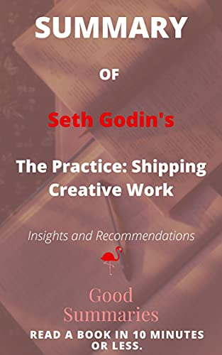 Summary of Seth Godin's Book: The Practice: Shipping Creative Work (English Edition)