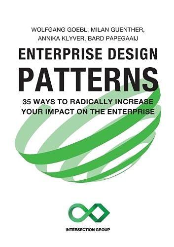 Enterprise Design Patterns: 35 Ways to Radically Increase Your Impact on the Enterprise