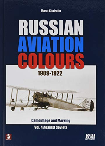 Russian Aviation Colours 1909-1922: Vol 4: Camouflage and Markings. Against Soviets