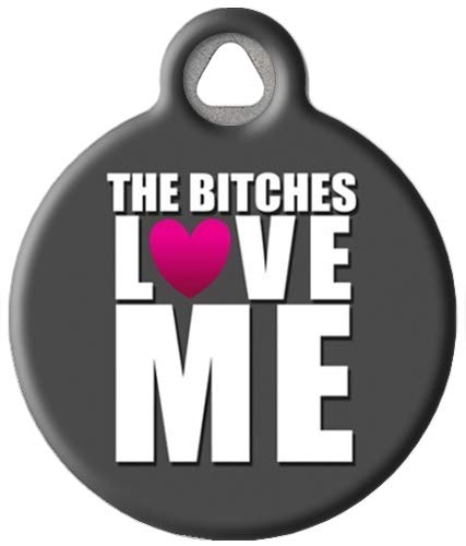 Dog Tag Art Custom Pet ID Tag for Dogs - The Bitches Love ME - Large - 1.25 inch