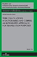 Verb Collocations in Dictionaries and Corpus: An Integrated Approach for Translation Purposes (Studien Zur Romanischen Sprachwissenschaft Und Interkulturellen Kommunikation)