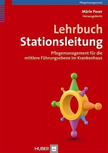 Lehrbuch Stationsleitung: Pflegemanagement für die mittlere Führungsebene im Krankenhaus