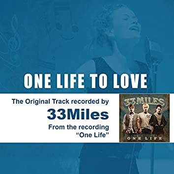 One Life to Love (The Original Accompaniment Track as Performed by 33miles)