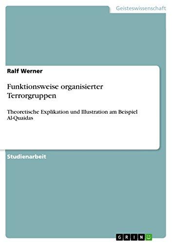 Funktionsweise organisierter Terrorgruppen: Theoretische Explikation und Illustration am Beispiel Al-Quaidas (German Edition)