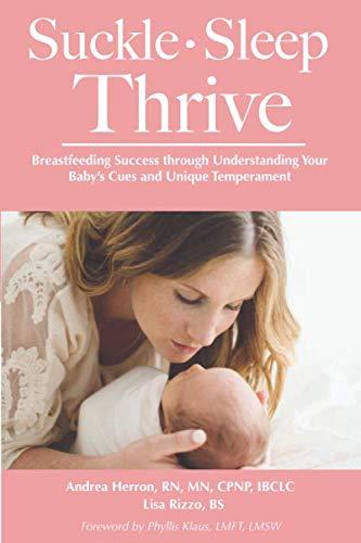 Suckle, Sleep, Thrive: Breastfeeding Success through Understanding Your Baby s Cues and Unique Temperament