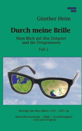 Durch meine Brille Teil2: Mein Blick auf den Zeitgeist und die Zeitgenossen Teil 2