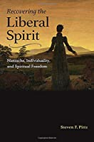 Recovering the Liberal Spirit: Nietzsche, Individuality, and Spiritual Freedom